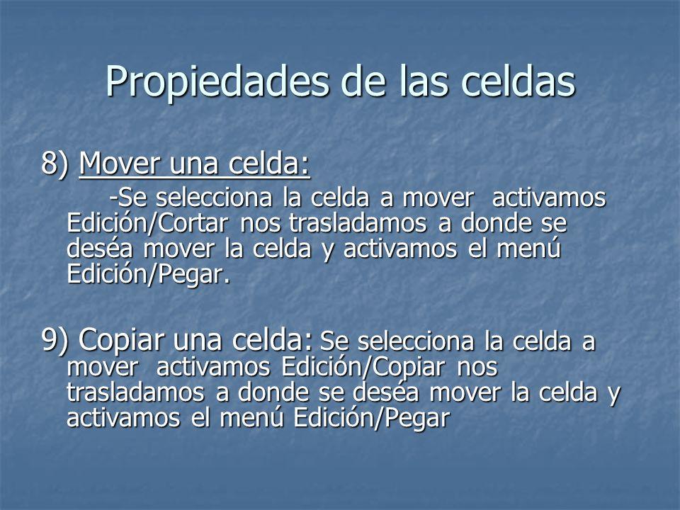 8) Mover una celda: -Se selecciona la celda a mover activamos Edición/Cortar nos trasladamos a donde se deséa mover la celda y activamos el menú Edici
