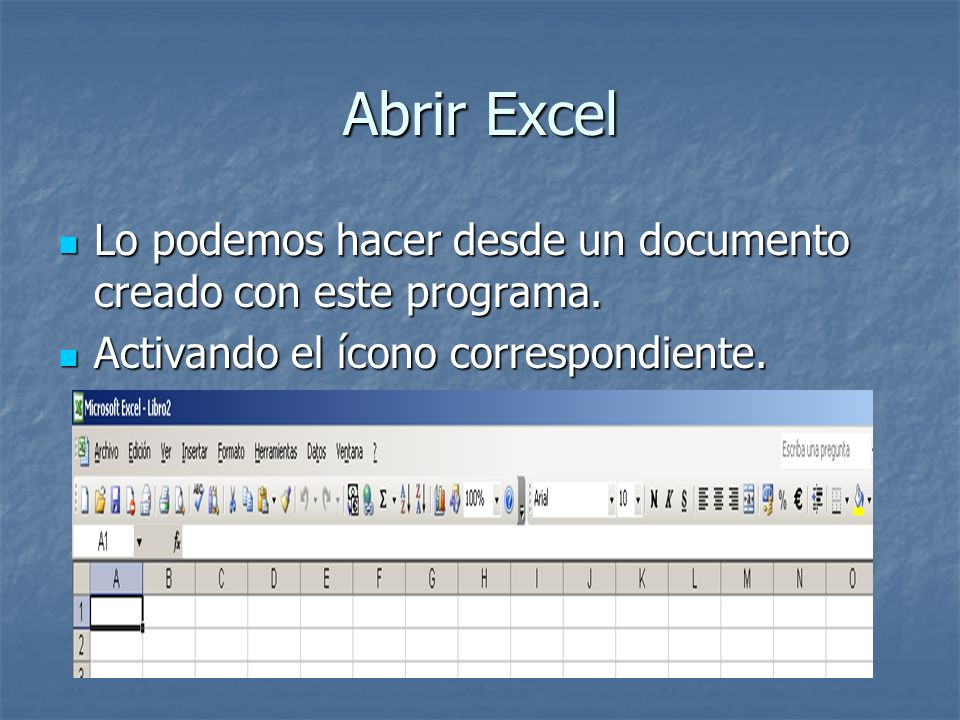 Abrir Excel Lo podemos hacer desde un documento creado con este programa. Lo podemos hacer desde un documento creado con este programa. Activando el í