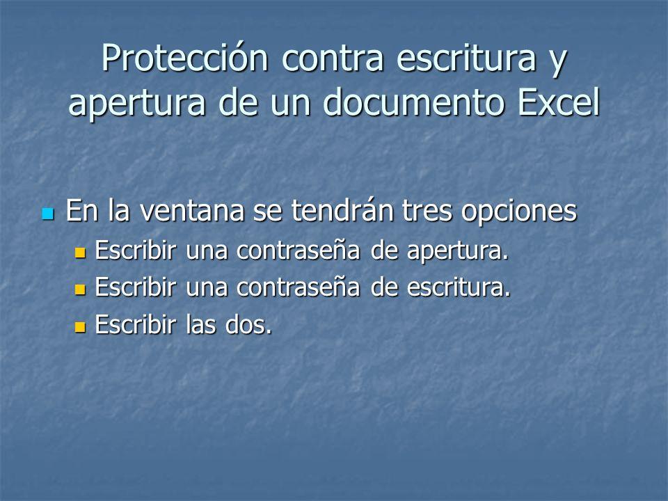 Protección contra escritura y apertura de un documento Excel En la ventana se tendrán tres opciones En la ventana se tendrán tres opciones Escribir un