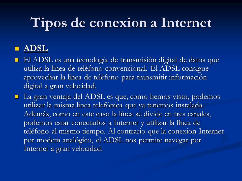 Tipos de conexion a Internet ADSL ADSL El ADSL es una tecnología de transmisión digital de datos que utiliza la línea de teléfono convencional.