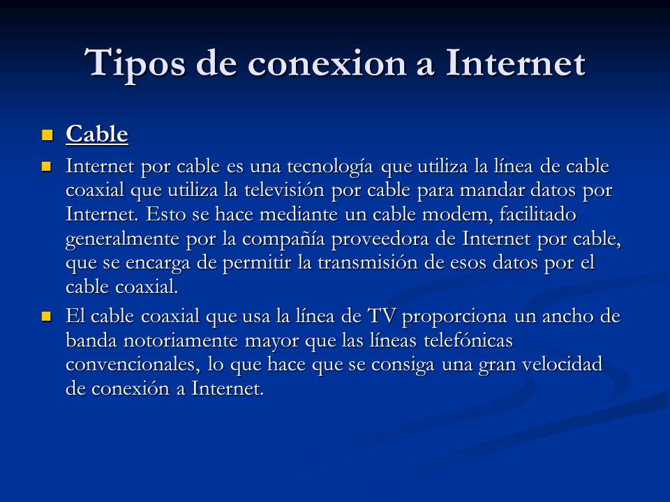 Tipos de conexion a Internet Cable Cable Internet por cable es una tecnología que utiliza la línea de cable coaxial que utiliza la televisión por cable para mandar datos por Internet.