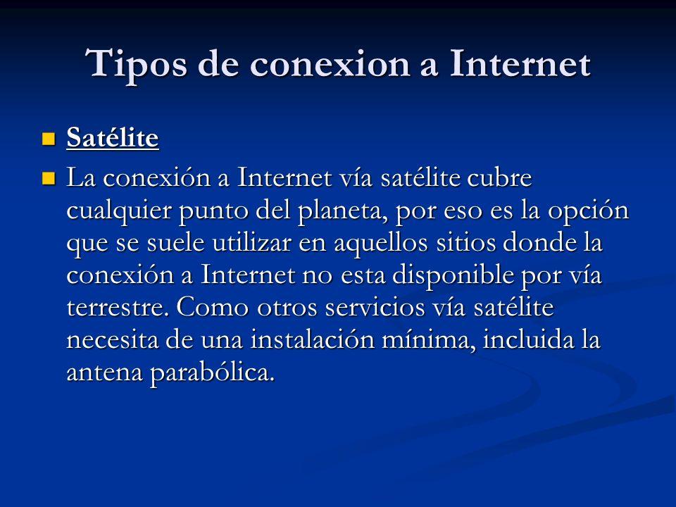 Tipos de conexion a Internet Satélite Satélite La conexión a Internet vía satélite cubre cualquier punto del planeta, por eso es la opción que se suele utilizar en aquellos sitios donde la conexión a Internet no esta disponible por vía terrestre.