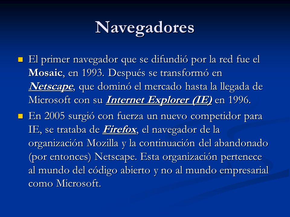 Navegadores El primer navegador que se difundió por la red fue el Mosaic, en 1993.