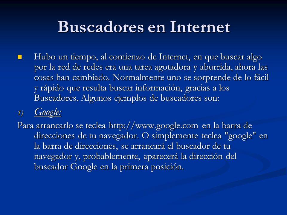 Buscadores en Internet Hubo un tiempo, al comienzo de Internet, en que buscar algo por la red de redes era una tarea agotadora y aburrida, ahora las cosas han cambiado.
