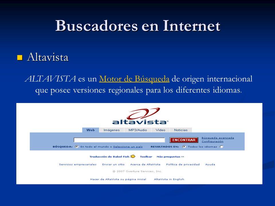 Buscadores en Internet Altavista Altavista ALTAVISTA es un Motor de Búsqueda de origen internacional que posee versiones regionales para los diferentes idiomas.Motor de Búsqueda