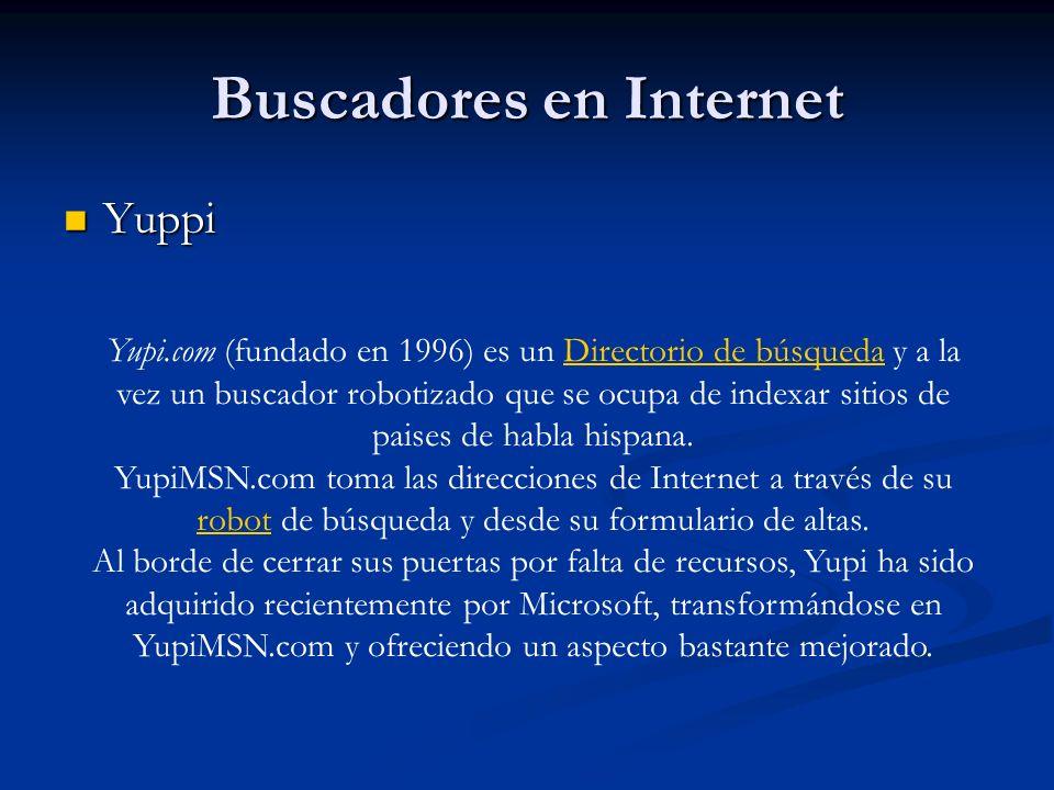 Buscadores en Internet Yuppi Yuppi Yupi.com (fundado en 1996) es un Directorio de búsqueda y a la vez un buscador robotizado que se ocupa de indexar sitios de paises de habla hispana.