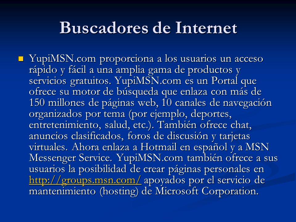 Buscadores de Internet YupiMSN.com proporciona a los usuarios un acceso rápido y fácil a una amplia gama de productos y servicios gratuitos.