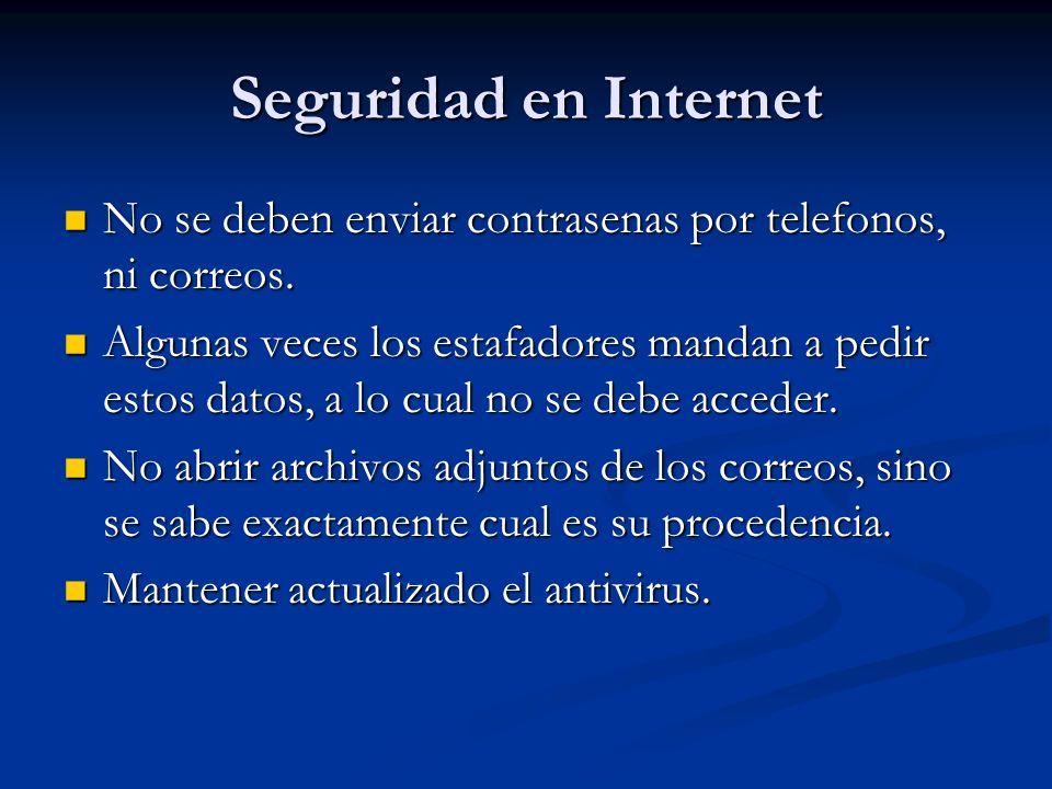 Seguridad en Internet No se deben enviar contrasenas por telefonos, ni correos.