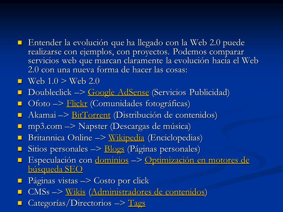 Entender la evolución que ha llegado con la Web 2.0 puede realizarse con ejemplos, con proyectos.