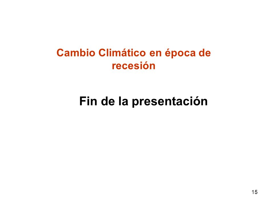 15 Cambio Climático en época de recesión Fin de la presentación