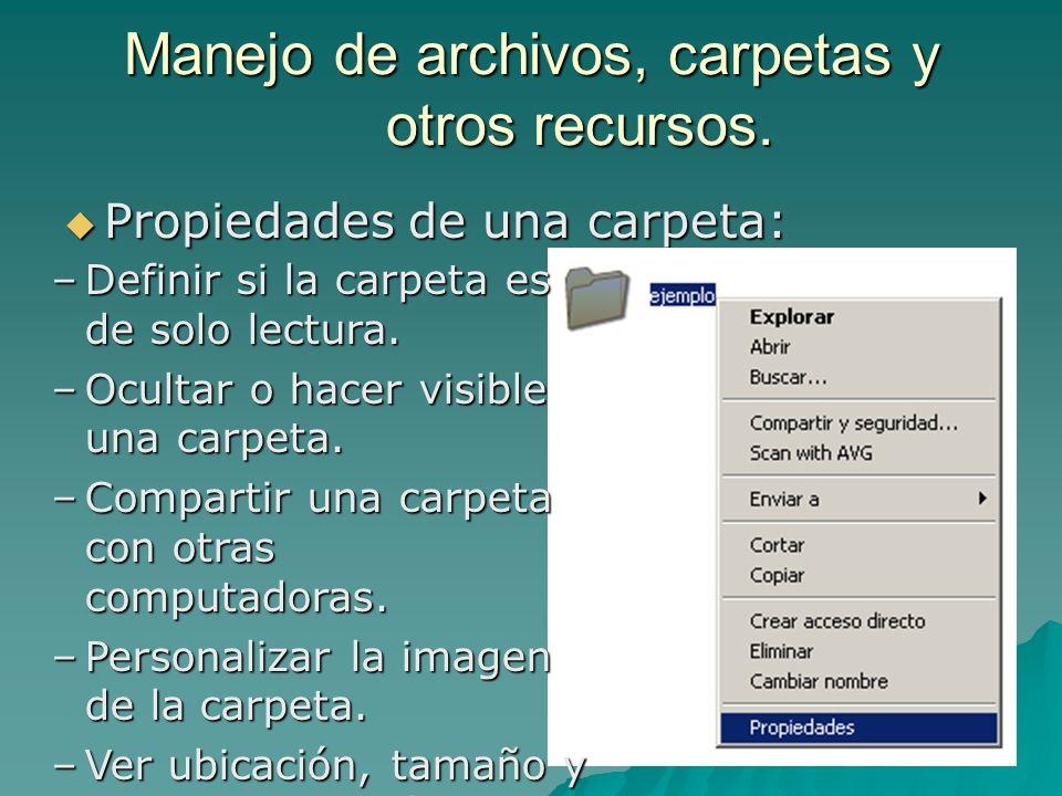 Manejo de archivos, carpetas y otros recursos. Propiedades de una carpeta: Propiedades de una carpeta: –Definir si la carpeta es de solo lectura. –Ocu