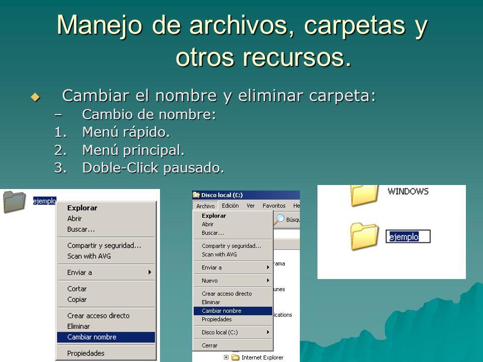 Manejo de archivos, carpetas y otros recursos. Cambiar el nombre y eliminar carpeta: Cambiar el nombre y eliminar carpeta: –Cambio de nombre: 1.Menú r