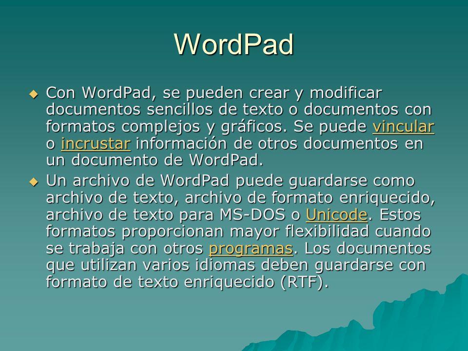 WordPad Con WordPad, se pueden crear y modificar documentos sencillos de texto o documentos con formatos complejos y gráficos. Se puede vincular o inc