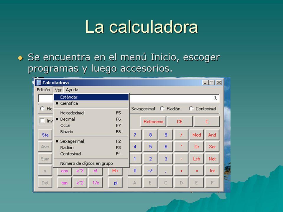 La calculadora Se encuentra en el menú Inicio, escoger programas y luego accesorios. Se encuentra en el menú Inicio, escoger programas y luego accesor
