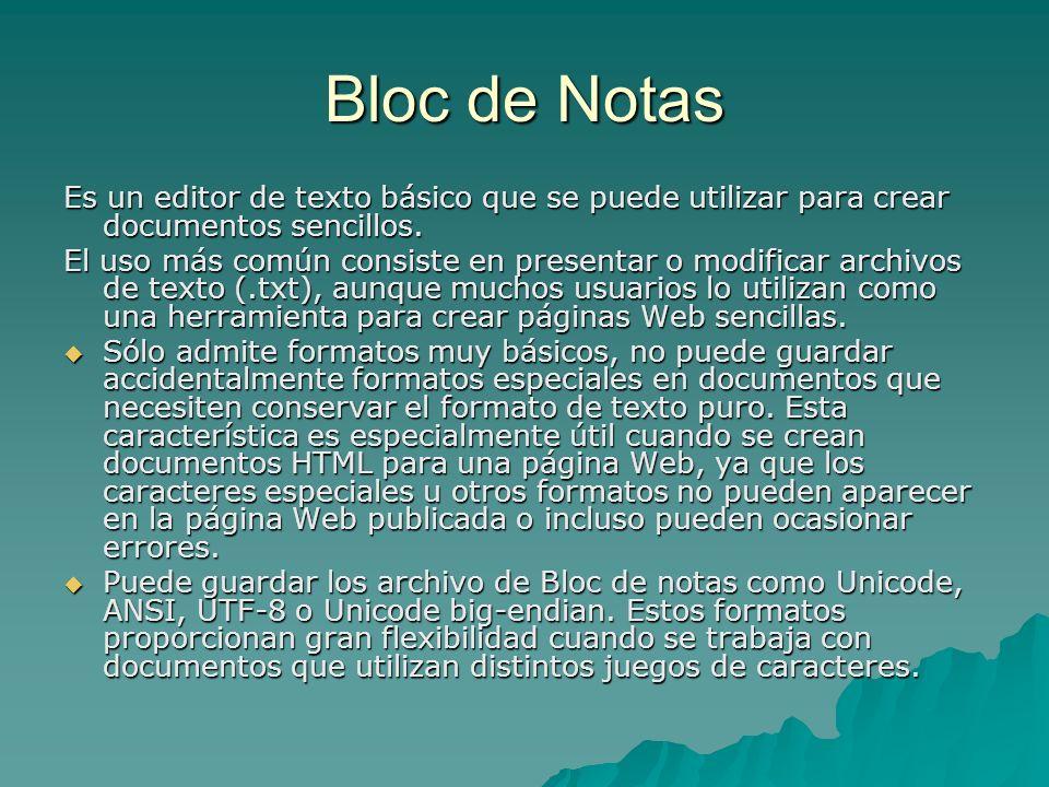 Bloc de Notas Es un editor de texto básico que se puede utilizar para crear documentos sencillos. El uso más común consiste en presentar o modificar a