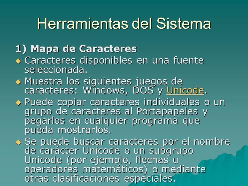 Herramientas del Sistema 1) Mapa de Caracteres Caracteres disponibles en una fuente seleccionada. Caracteres disponibles en una fuente seleccionada. M