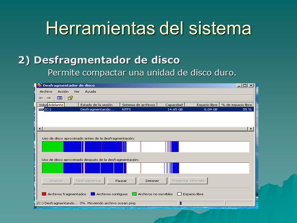 Herramientas del sistema 2) Desfragmentador de disco Permite compactar una unidad de disco duro.