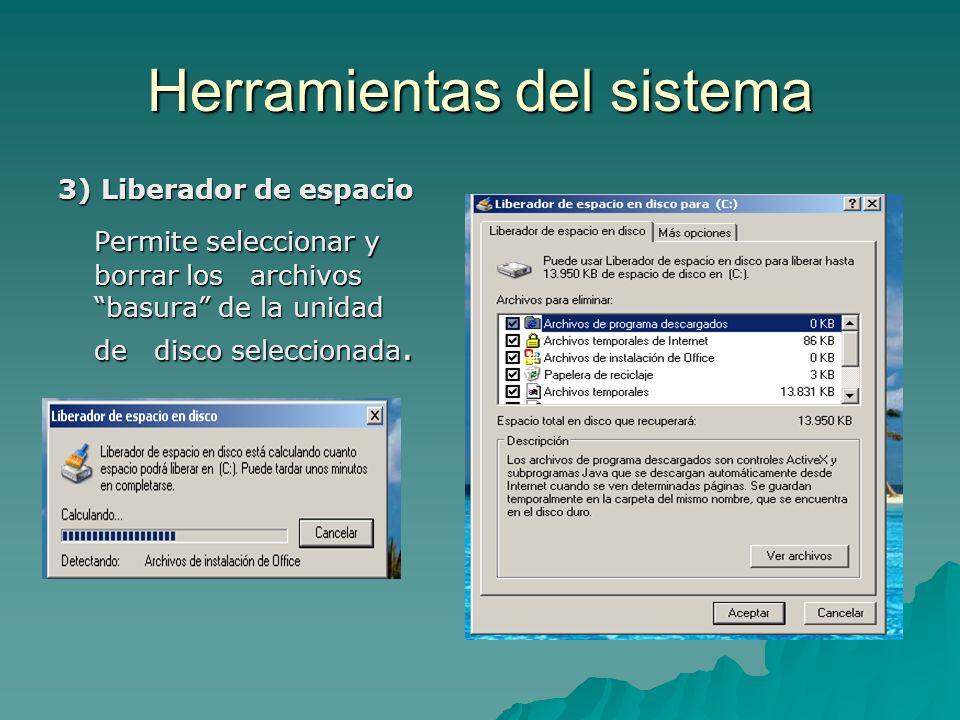 Herramientas del sistema 3) Liberador de espacio Permite seleccionar y borrar los archivos basura de la unidad de disco seleccionada.