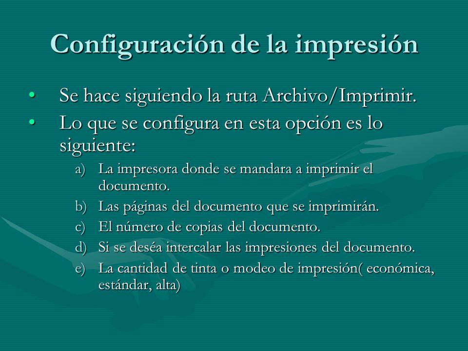 Configuración de la impresión Se hace siguiendo la ruta Archivo/Imprimir.Se hace siguiendo la ruta Archivo/Imprimir. Lo que se configura en esta opció