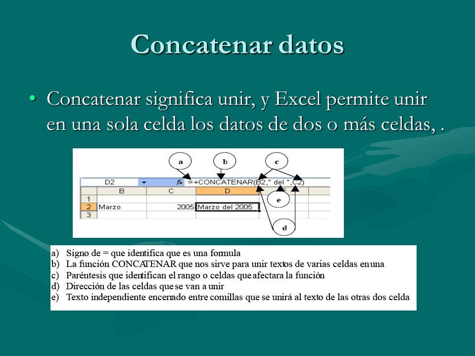 Concatenar datos Concatenar significa unir, y Excel permite unir en una sola celda los datos de dos o más celdas,.Concatenar significa unir, y Excel p