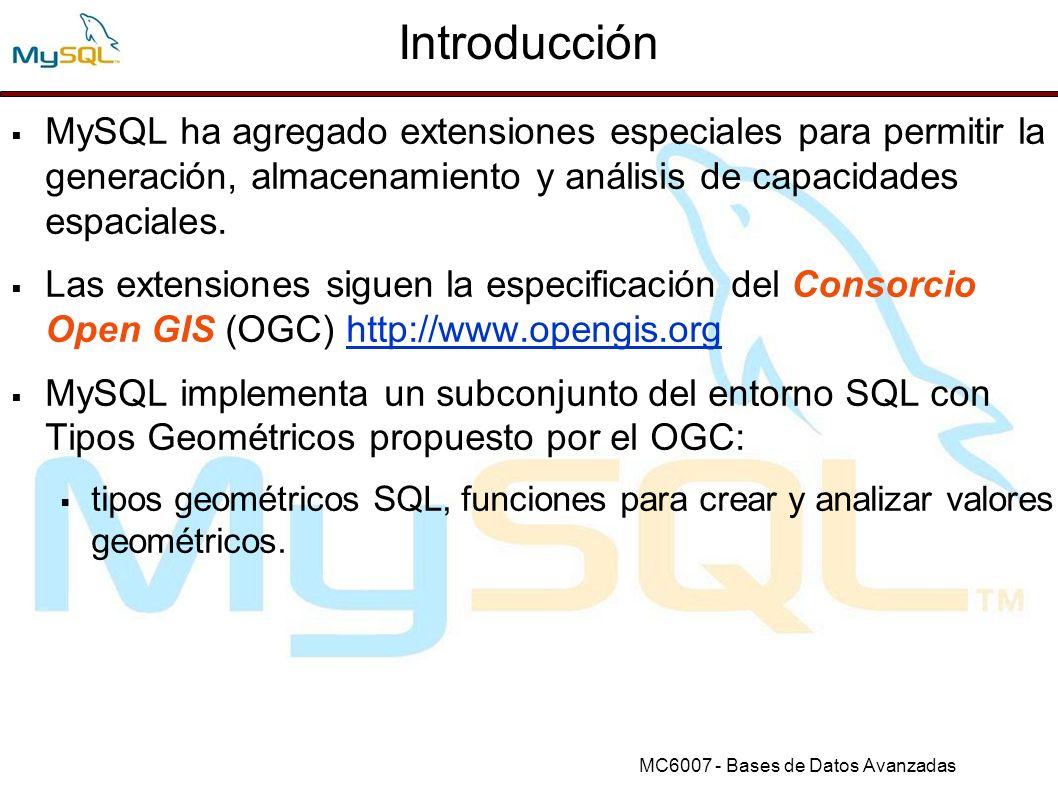 MC6007 - Bases de Datos Avanzadas Crear Geometrías usando Funciones WKT MySQL proporciona funciones que toman como parámetros de entrada una representación WKT y, opcionalmente, un SRID.