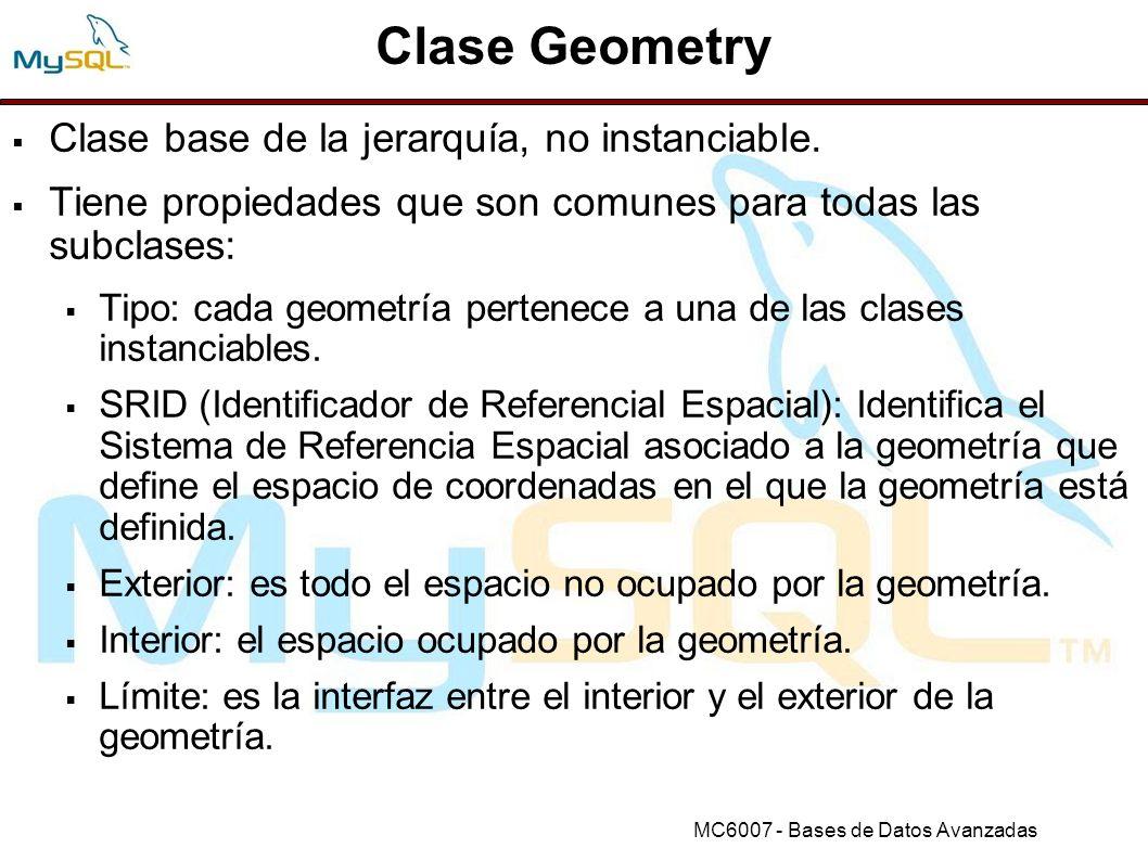 MC6007 - Bases de Datos Avanzadas Bases de datos con capacidades espaciales INSERT: INSERT INTO geom VALUES (GeomFromText( POINT(1 1) )); SET @g = POINT(1 1) ; INSERT INTO geom VALUES (GeomFromText(@g)); Usando funciones específicas: SET @g = POINT(1 1) ; INSERT INTO geom VALUES (PointFromText(@g)); Usando representaciones WKB: mysql> INSERT INTO geom VALUES -> (GeomFromWKB(0x0101000000000000000000F03F000000000000F03F));