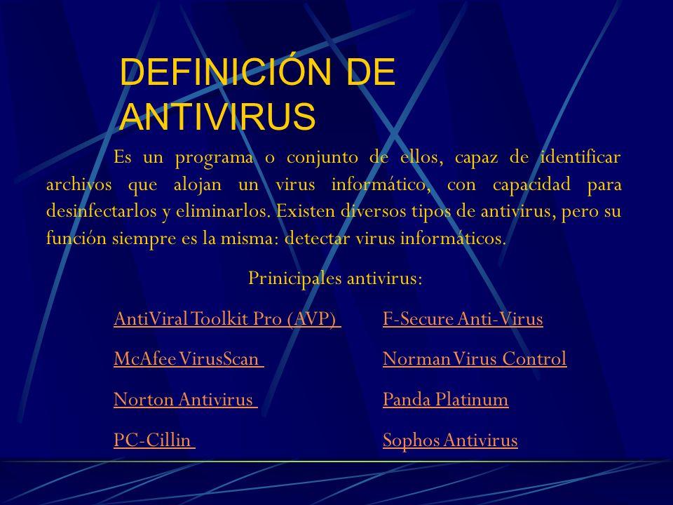 DEFINICIÓN DE ANTIVIRUS Es un programa o conjunto de ellos, capaz de identificar archivos que alojan un virus informático, con capacidad para desinfec