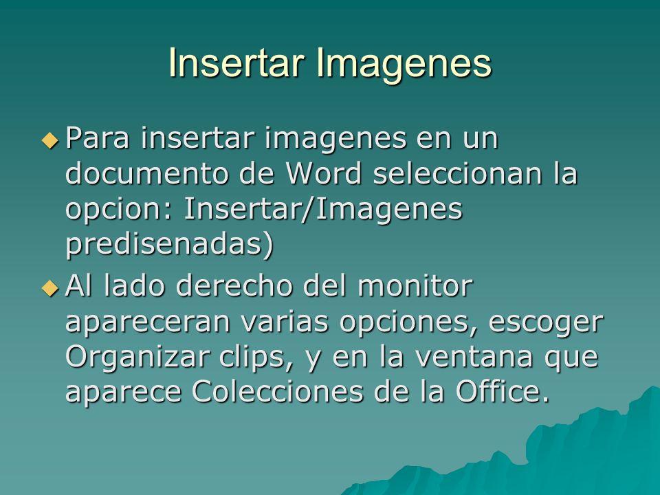 Insertar Imagenes Para insertar imagenes en un documento de Word seleccionan la opcion: Insertar/Imagenes predisenadas) Para insertar imagenes en un d