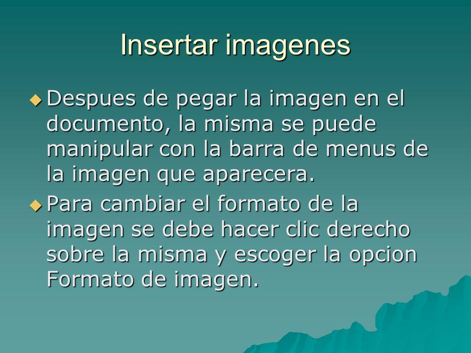 Insertar imagenes Despues de pegar la imagen en el documento, la misma se puede manipular con la barra de menus de la imagen que aparecera. Despues de