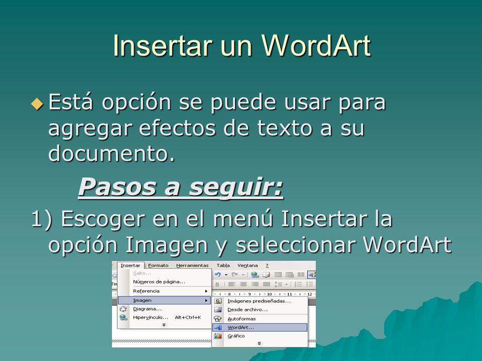 Insertar un WordArt Está opción se puede usar para agregar efectos de texto a su documento. Está opción se puede usar para agregar efectos de texto a