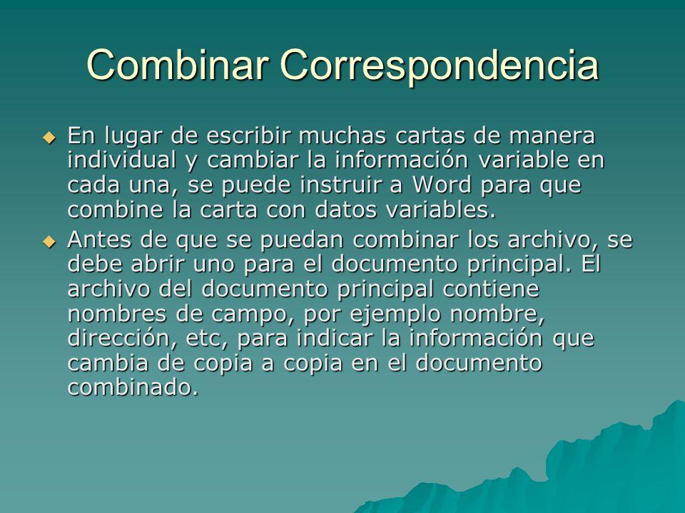 Combinar Correspondencia En lugar de escribir muchas cartas de manera individual y cambiar la información variable en cada una, se puede instruir a Wo