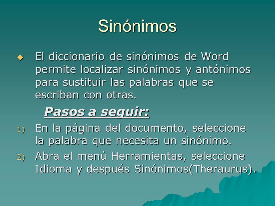 Sinónimos El diccionario de sinónimos de Word permite localizar sinónimos y antónimos para sustituir las palabras que se escriban con otras. El diccio