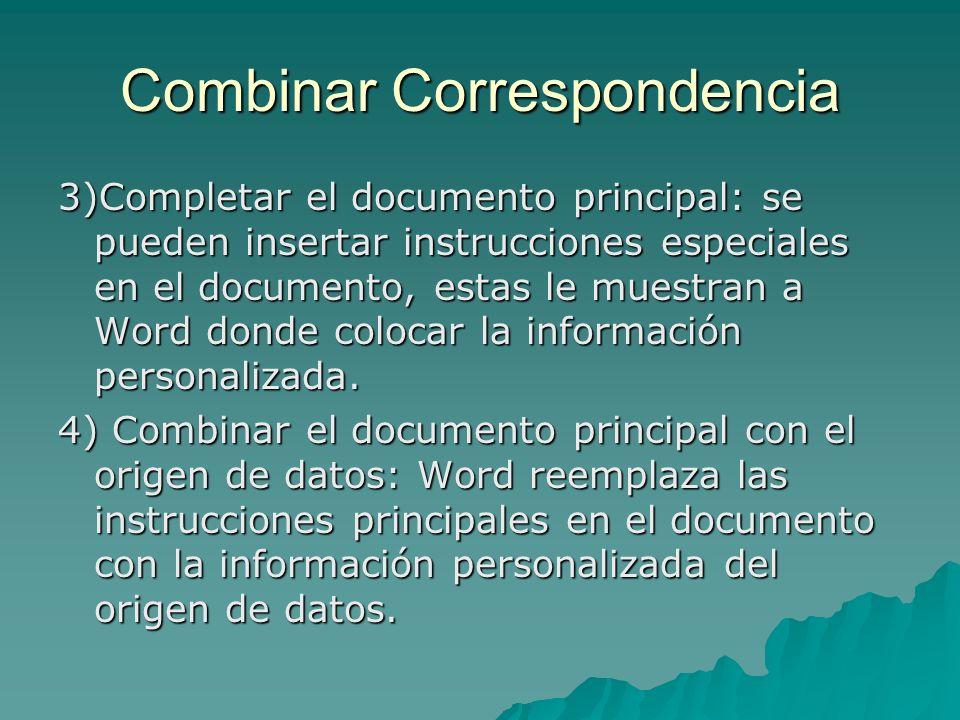 Combinar Correspondencia 3)Completar el documento principal: se pueden insertar instrucciones especiales en el documento, estas le muestran a Word don