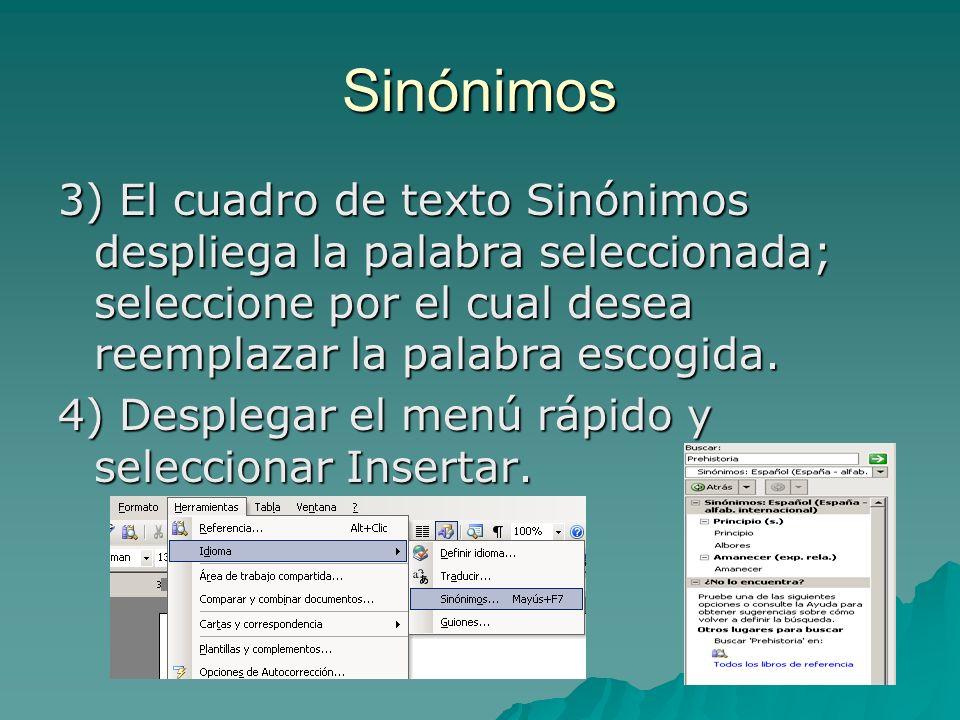 Sinónimos 3) El cuadro de texto Sinónimos despliega la palabra seleccionada; seleccione por el cual desea reemplazar la palabra escogida. 4) Desplegar