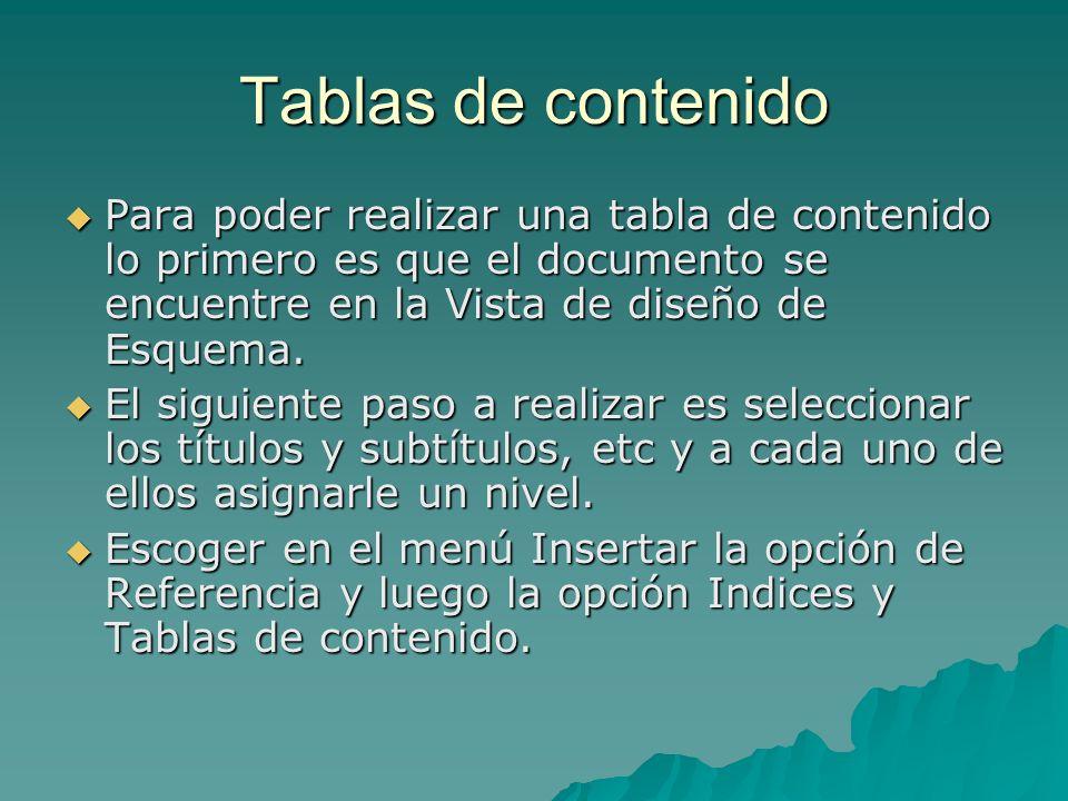 Tablas de contenido Para poder realizar una tabla de contenido lo primero es que el documento se encuentre en la Vista de diseño de Esquema. Para pode