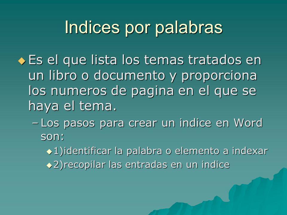 Indices por palabras Es el que lista los temas tratados en un libro o documento y proporciona los numeros de pagina en el que se haya el tema. Es el q