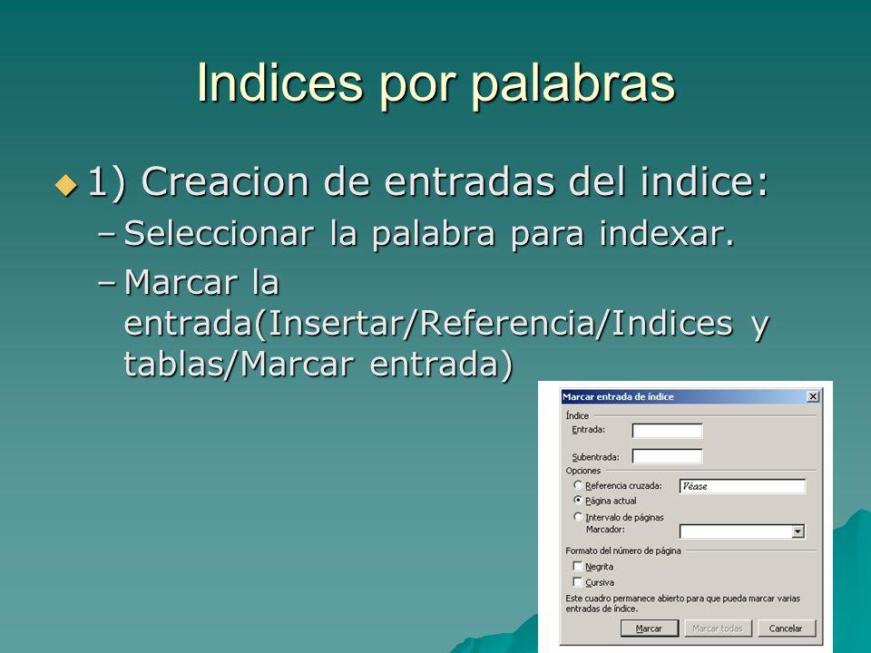 Indices por palabras 1) Creacion de entradas del indice: 1) Creacion de entradas del indice: –Seleccionar la palabra para indexar. –Marcar la entrada(
