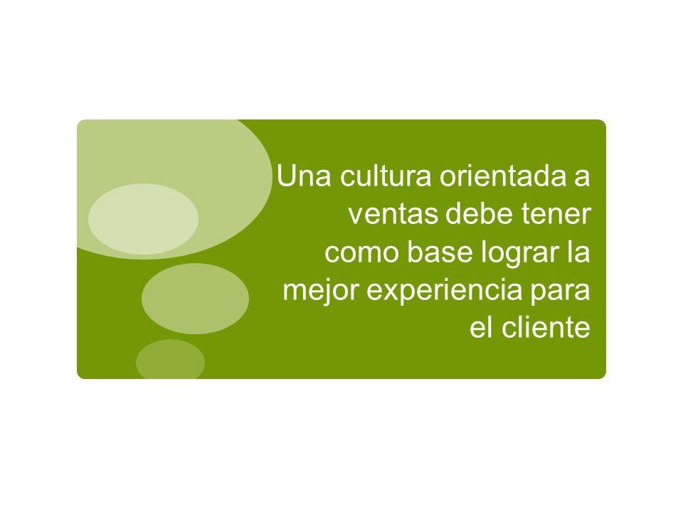 Una cultura orientada a ventas debe tener como base lograr la mejor experiencia para el cliente