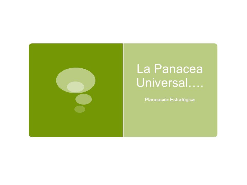 La Panacea Universal…. Planeación Estratégica