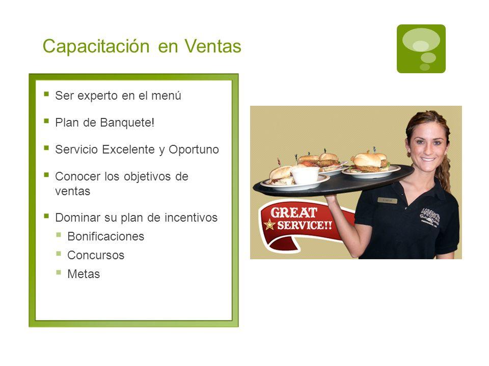 Capacitación en Ventas Ser experto en el menú Plan de Banquete! Servicio Excelente y Oportuno Conocer los objetivos de ventas Dominar su plan de incen