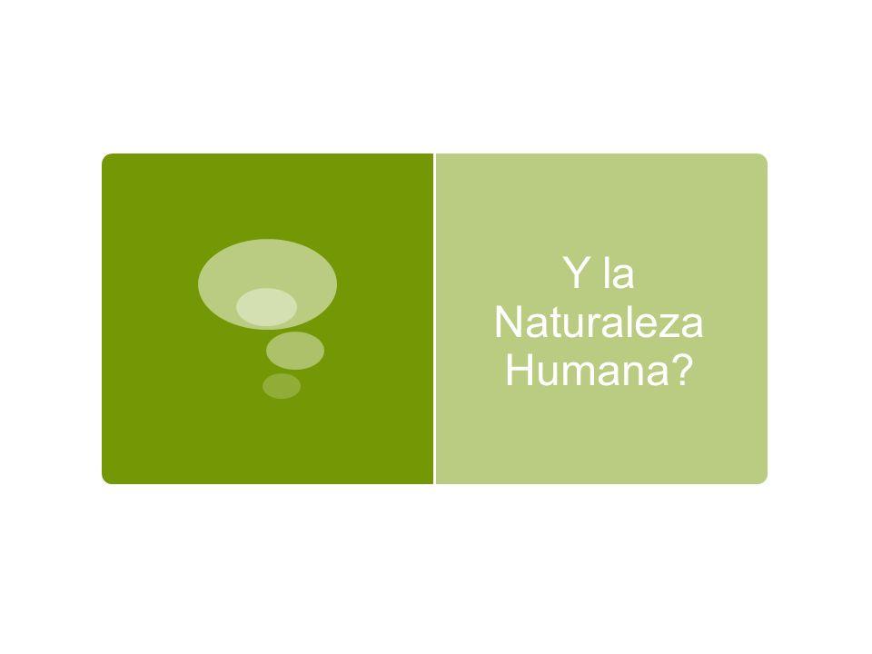 Y la Naturaleza Humana?