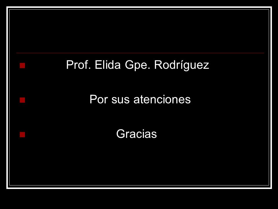 Prof. Elida Gpe. Rodríguez Por sus atenciones Gracias