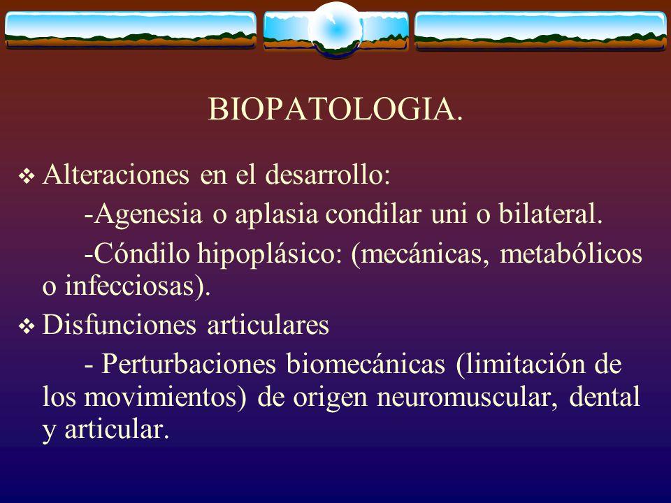 BIOPATOLOGIA.Alteraciones en el desarrollo: -Agenesia o aplasia condilar uni o bilateral.