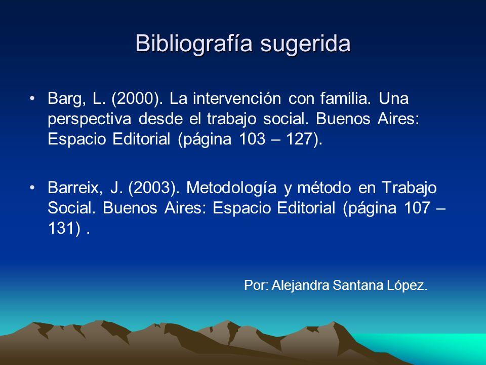 Bibliografía sugerida Barg, L. (2000). La intervención con familia. Una perspectiva desde el trabajo social. Buenos Aires: Espacio Editorial (página 1