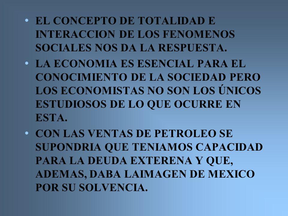 EL CONCEPTO DE TOTALIDAD E INTERACCION DE LOS FENOMENOS SOCIALES NOS DA LA RESPUESTA. LA ECONOMIA ES ESENCIAL PARA EL CONOCIMIENTO DE LA SOCIEDAD PERO