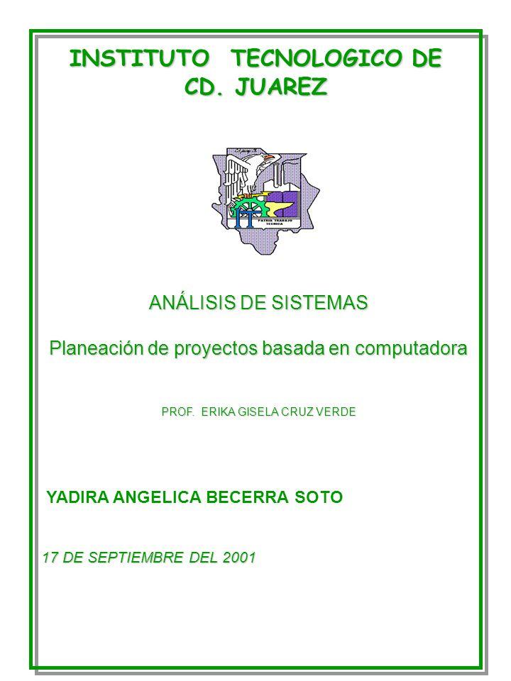INSTITUTO TECNOLOGICO DE CD. JUAREZ ANÁLISIS DE SISTEMAS Planeación de proyectos basada en computadora PROF. ERIKA GISELA CRUZ VERDE YADIRA ANGELICA B