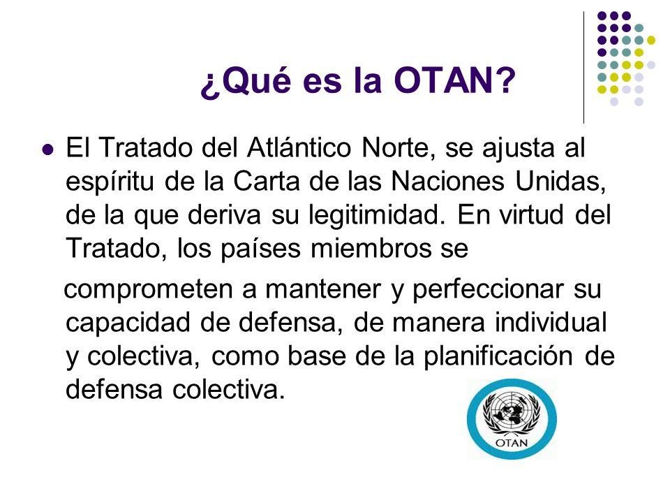 ¿Qué es la OTAN? El Tratado del Atlántico Norte, se ajusta al espíritu de la Carta de las Naciones Unidas, de la que deriva su legitimidad. En virtud