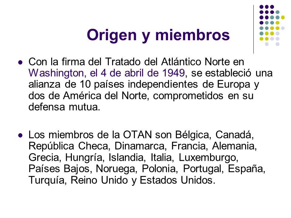Origen y miembros Con la firma del Tratado del Atlántico Norte en Washington, el 4 de abril de 1949, se estableció una alianza de 10 países independie