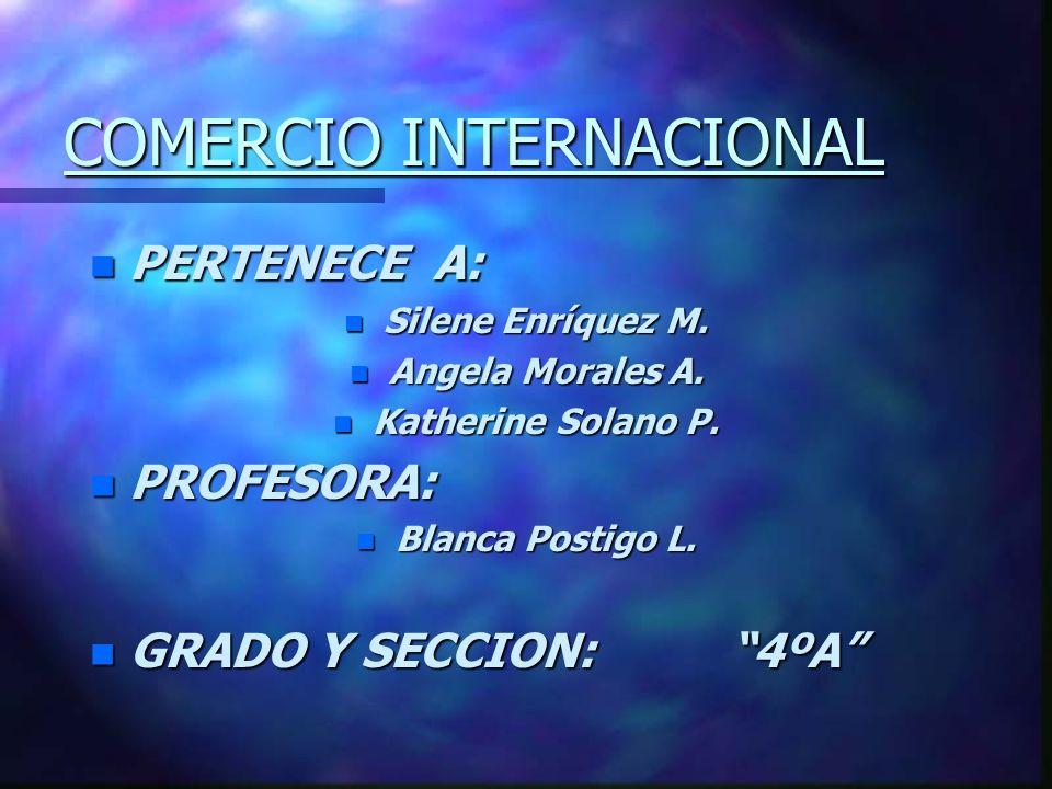 COMERCIO INTERNACIONAL n PERTENECE n PERTENECE A: n Silene n Silene Enríquez M.