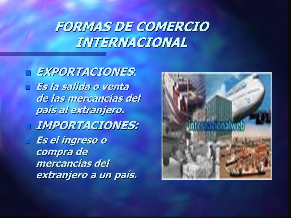 FORMAS DE COMERCIO INTERNACIONAL n EXPORTACIONES: n Es n Es la salida o venta de las mercancías del país al extranjero.